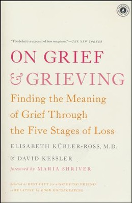 On Grief and Grieving: Finding the Meaning of Grief Through the Five Stages of Loss  -     By: Elisabeth Kubler-Ross, David A. Kessler