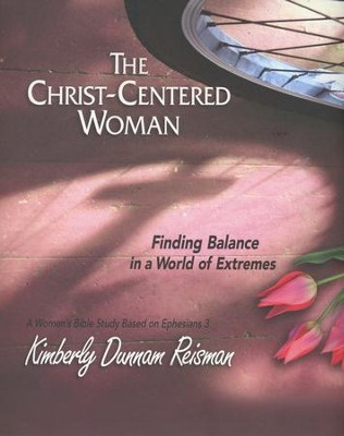 The Christ-Centered Woman: Finding Balance in a World of Extremes - Leader Kit  -     By: Kimberly Dunnam Reisman