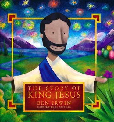 The Story of King Jesus - eBook  -     By: Ben Irwin