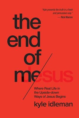 The End of Me: Where Real Life in the Upside-Down Ways of Jesus Begins - eBook  -     By: Kyle Idleman