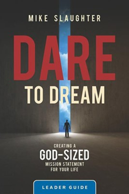 Dare to Dream: Creating a God Sized Mission Statement for Your Life - Leader Guide  -     By: Mike Slaughter