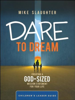 Dare to Dream: Creating a God Sized Mission Statement for Your Life - Children's Leader Guide  -     By: Mike Slaughter