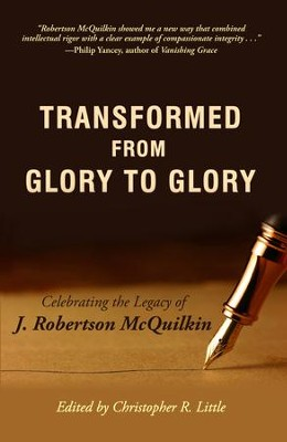 Transformed from Glory to Glory: Celebrating the Legacy of J. Robertson McQuilkin - eBook  -     Edited By: Christopher Little     By: Christopher Little editor