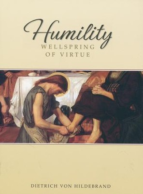 Humility: Wellspring of Virtue  -     By: Dietrich von Hildebrand