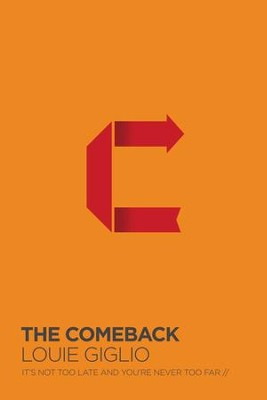 The Comeback: It's Not Too Late and You're Never Too Far - eBook  -     By: Louie Giglio