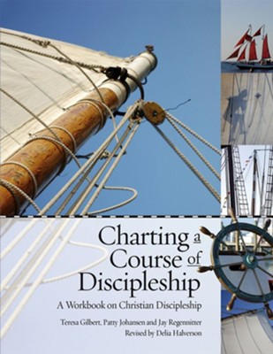 Charting a Course of Discipleship: A Workbook on Christian Discipleship  -     By: Teresa Gilbert, Patty Johansen, Jay Regennitter