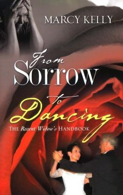 From Sorrow To Dancing: The Recent Widow's Handbook  -     By: Marcy Kelly