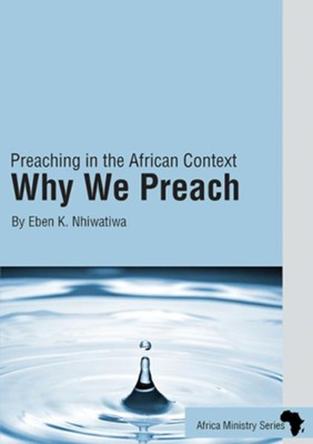 Why We Preach: Preaching in the African Context  -     By: Bishop Eben Kanukayi Nhiwatiwa