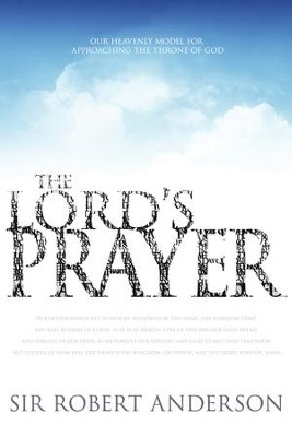 The Lord's Prayer: Our Heavenly Model for Approaching the Throne of God - eBook  -     By: Sir Robert Anderson