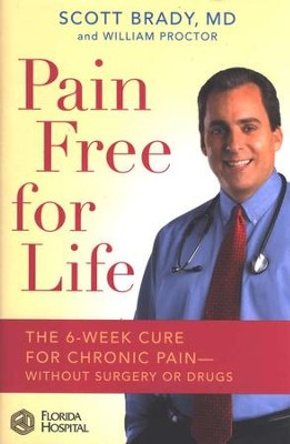Pain Free For Life: The 6 Week Cure for Chronic Pain- Without Surgery or Drugs  -     By: Scott Brady, William Proctor