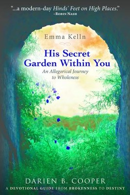 His Secret Garden Within You: An Allegorical Journey to Wholeness - eBook  -     By: Emma Kelln, Darien B. Cooper