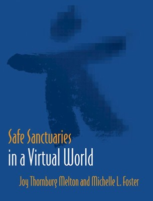 Safe Sanctuaries in a Virtual World  -     By: Joy Thornberg Melton, Michelle Foster