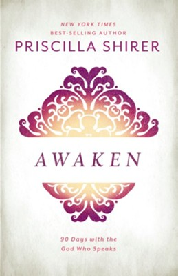 Awaken: 90 Days with the God Who Speaks   -     By: Priscilla Shirer