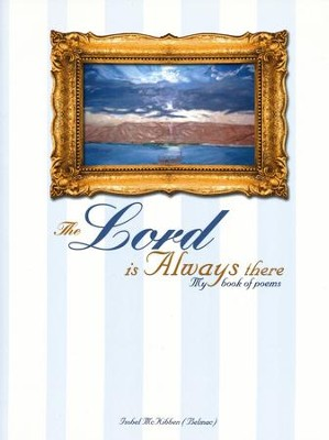 The Lord is always there: My book of poems  -     By: Isobel Mckibben