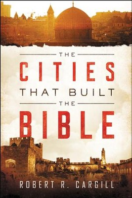 The Cities That Built the Bible - eBook  -     By: Robert R. Cargill