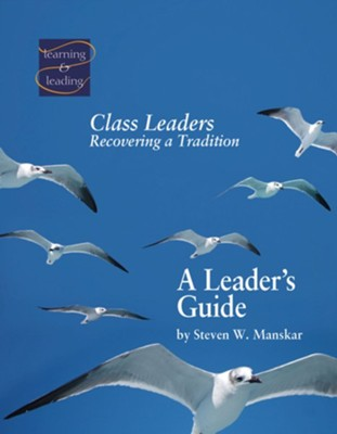 Class Leaders: Recovering a Tradition, a Leader's Guide  -     By: Steven W. Manskar