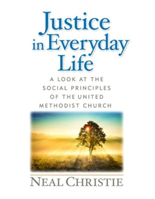 Justice in Everyday Life: A Look at the Social Principles of the United Methodist Church  -     By: Neal Christie