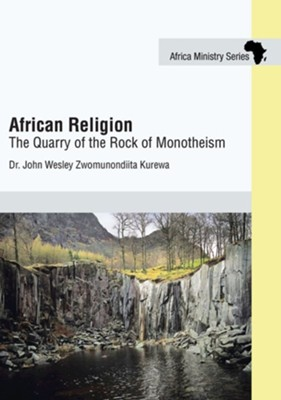 African Religion: The Quarry of the Rock of Monotheism  -     By: John Kurewa
