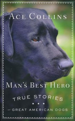 Man's Best Hero: True Stories of Great American Dogs  -     By: Ace Collins