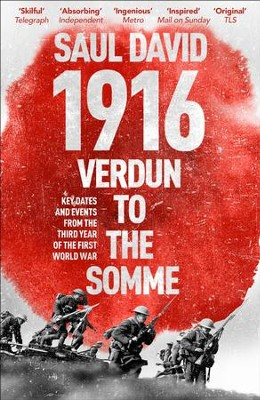 1916: Verdun to the Somme: Key Dates and Events from the Third Year of the First World War / Digital original - eBook  -     By: Saul David