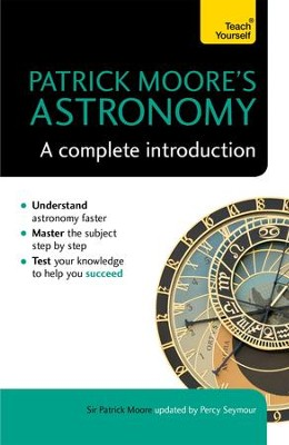 Patrick Moore's Astronomy: A Complete Introduction: Teach Yourself / Digital original - eBook  -     By: Patrick Moore, Percy Seymour