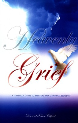 Heavenly Grief: A Christian Guide To Spiritual And Emotional Healing  -     By: Don Clifford, Karen Clifford