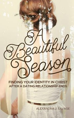 A Beautiful Season: Finding Your Identity in Christ After a Dating Relationship Ends - eBook  -     By: Alexandra J. Savage