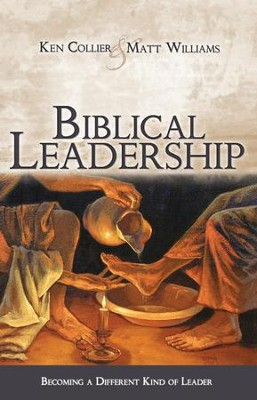 Biblical Leadership: Becoming a Different Kind of Leader - eBook  -     By: Ken Collier, Matt Williams