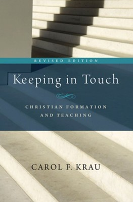 Keeping in Touch: Christian Formation and Teaching  -     By: Carol F. Krau
