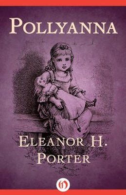 Pollyanna - eBook  -     By: Eleanor H. Porter