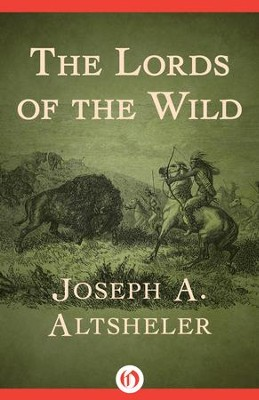 The Lords of the Wild - eBook  -     By: Joseph A. Altsheler