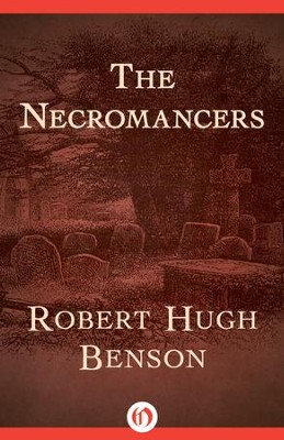 The Necromancers - eBook  -     By: Robert Hugh Benson