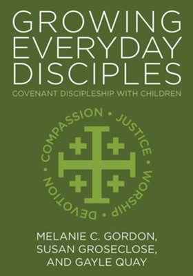 Growing Everyday Disciples  -     By: Melanie C. Gordon, Susan Groseclose, Gayle Quay