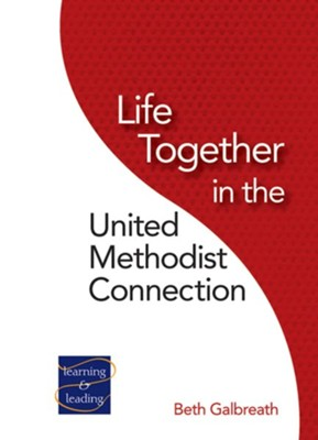Life Together in the United Methodist Connection  -     By: Beth Galbreath