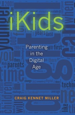 iKids: Parenting in the Digital Age  -     By: Craig Kennet Miller