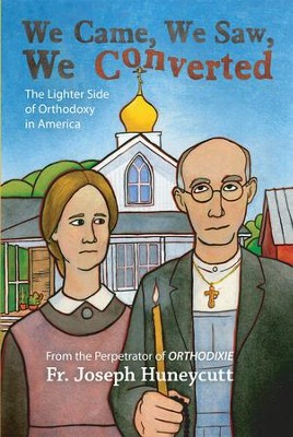 We Came, We Saw, We Converted: The Lighter Side of Orthodoxy in America  -     By: Joseph Huneycut