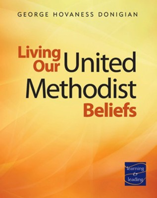 Living Our United Methodist Beliefs  -     By: George Hovaness Donigian