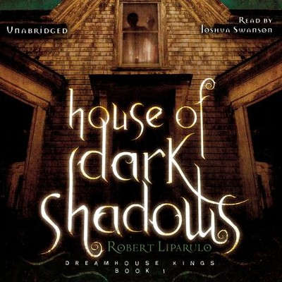 House of Dark Shadows, The Dreamhouse Kings Series #1 - unabridged audiobook on CD  -     Narrated By: Joshua Swanson     By: Robert Liparulo