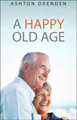 A Happy Old Age  -     By: Ashton Oxenden