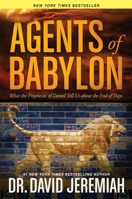Agents of Babylon: What the Prophecies of Daniel Tell Us about the End of Days - eBook  -     By: Dr. David Jeremiah