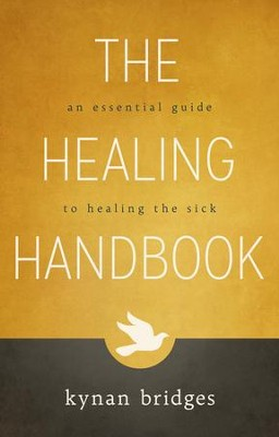 The Healing Handbook: An Essential Guide to Healing the Sick - eBook  -     By: Kynan Bridges