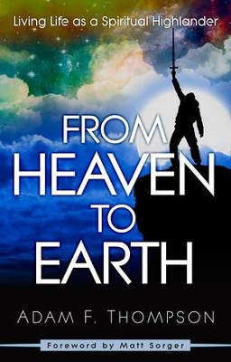 From Heaven to Earth: Living Life as a Spiritual Highlander - eBook  -     By: Adam Thompson