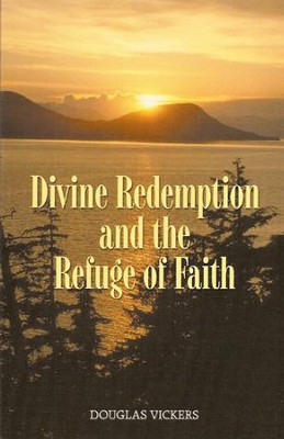 Divine Redemption and Refuge of Faith  -     By: Douglas Vickers