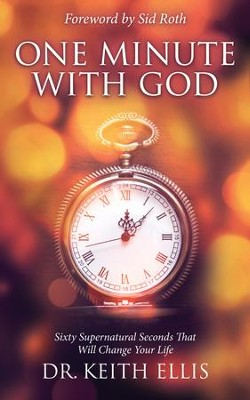 One Minute With God: Sixty Supernatural Seconds that will Change Your Life - eBook  -     By: Dr. Keith Ellis
