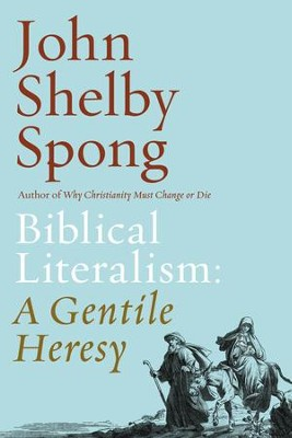 Biblical Literalism: A Gentile Heresy: A Journey into a New Christianity Through the Doorway of Matthew's Gospel - eBook  -     By: John Shelby Spong