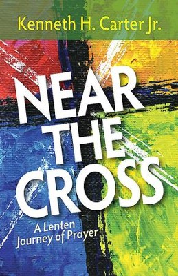Near the Cross Large Print: A Lenten Journey of Prayer - eBook  -     By: Kenneth H. Carter Jr.