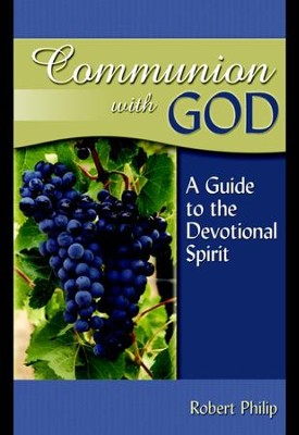 Communion with God: A Guide to the Devotional Spirit  -     By: Robert Philip