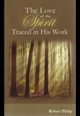 The Love of the Spirit Traced in His Work  -     By: Robert Philip