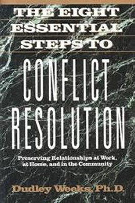 The Eight Essential Steps to Conflict Resolution (Tarcher/Perigee)  -     By: Dudley Weeks