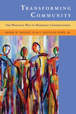 Transforming Community: The Wesleyan Way to Missional Congregations  -